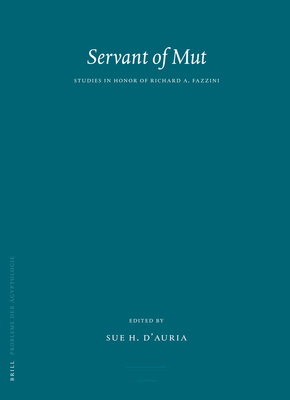 Servant of Mut: Studies in Honor of Richard A. Fazzini - D'Auria, Sue (Editor)