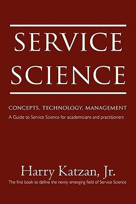 Service Science: Concepts, Technology, Management - Katzan, Harry, Jr.