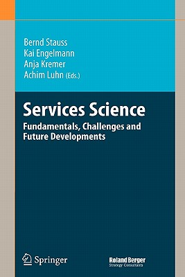 Services Science: Fundamentals, Challenges and Future Developments - Stauss, Bernd (Editor), and Engelmann, Kai (Editor), and Kremer, Anja (Editor)