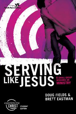 Serving Like Jesus: 6 Small Group Sessions on Ministry - Fields, Doug, and Eastman, Brett