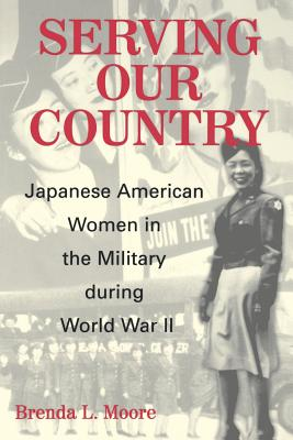 Serving Our Country: Japanese American Women in the Military During World War II - Moore, Brenda Lee, Professor