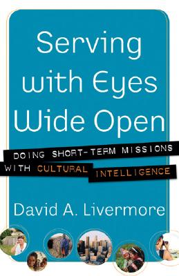 Serving with Eyes Wide Open: Doing Short-Term Missions with Cultural Intelligence - Livermore, David A