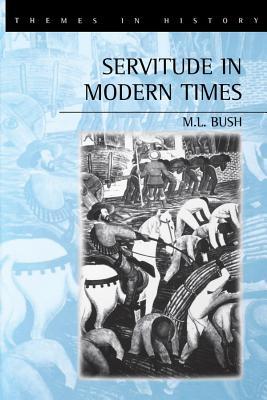 Servitude in Modern Times - Bush, M L