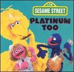 Sesame Street: Platinum Too