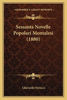 Sessanta Novelle Popolari Montalesi (1880) - Nerucci, Gherardo