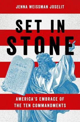 Set in Stone: America's Embrace of the Ten Commandments - Weissman Joselit, Jenna