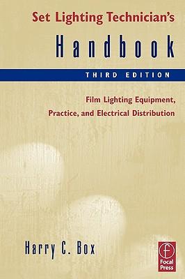 Set Lighting Technician's Handbook: Film Lighting Equipment, Practice, and Electrical Distribution - Box, Harry C