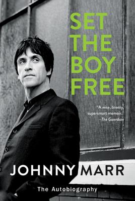 Set the Boy Free: The Autobiography - Marr, Johnny