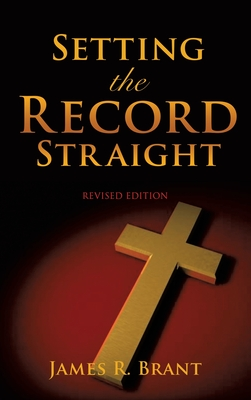 Setting the Record Straight - Brant, James R