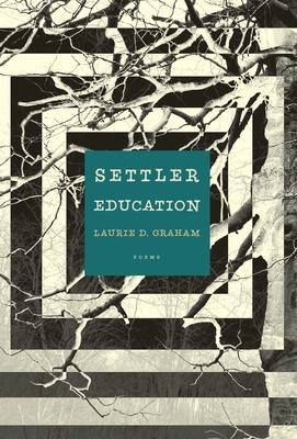 Settler Education: Poems - Graham, Laurie D
