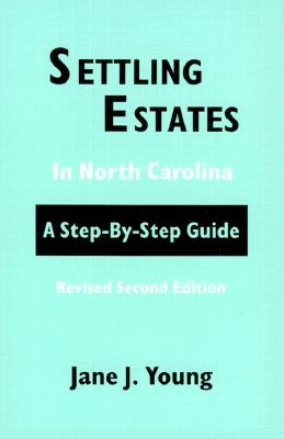 Settling Estates in North Carolina: A Step-By-Step Guide - Young, Jane N, Fnp