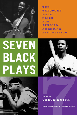 Seven Black Plays: The Theodore Ward Prize for African American Playwriting - Smith, Chuck (Editor), and Columbia College Chicago, and Wilson, August (Foreword by)