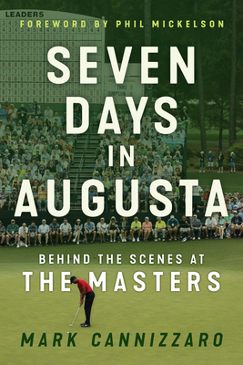 Seven Days in Augusta: Behind the Scenes at the Masters - Cannizzaro, Mark, and Mickelson, Phil (Foreword by)