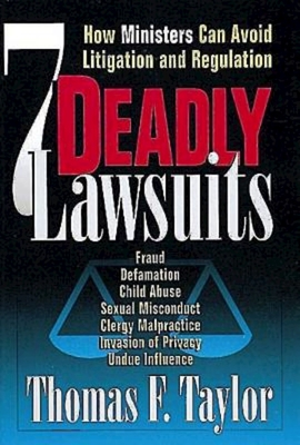 Seven Deadly Lawsuits: How Ministers Can Avoid Litigation and Regulation - Taylor, Thomas F