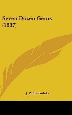 Seven Dozen Gems (1887) - Thorndyke, J P