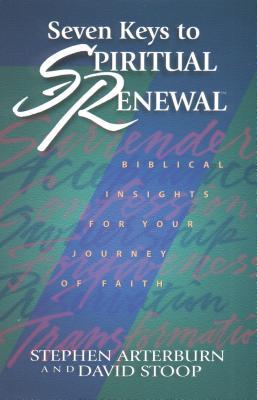 Seven Keys to Spiritual Renewal: Turn Your Life Around Starting Today! - Arterburn, Stephen, and Stoop, David, Dr., and Stoop, David A, Dr.