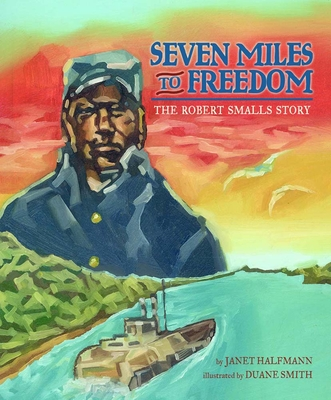 Seven Miles to Freedom: The Robert Smalls Story - Halfmann, Janet, and Smith, Duane