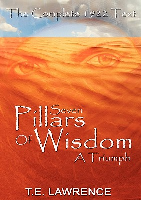 Seven Pillars of Wisdom: A Triumph - Lawrence, T E, and Lawrence, Thomas Edward