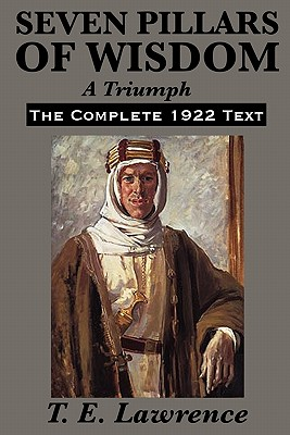 Seven Pillars of Wisdom: A Triumph - Lawrence, T E
