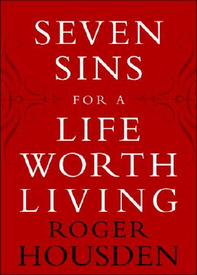 Seven Sins for a Life Worth Living - Housden, Roger