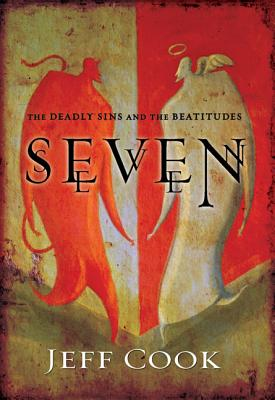 Seven: The Deadly Sins and the Beatitudes - Cook, Jeff V