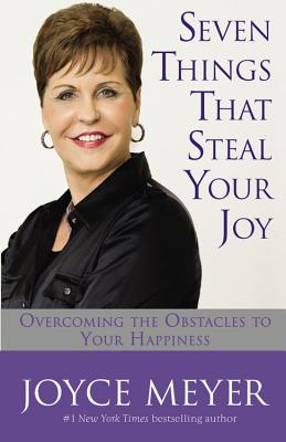 Seven Things That Steal Your Joy: Overcoming the Obstacles to Your Happiness - Meyer, Joyce