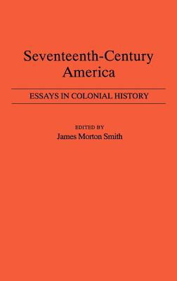 Seventeenth-Century America: Essays in Colonial History - Smith, James Morton (Editor), and Unknown