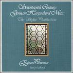 Seventeeth Century German Harpsichord Music: The Stylus Phantasticus