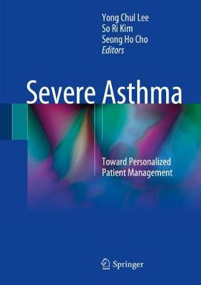 Severe Asthma: Toward Personalized Patient Management - Lee, Yong Chul (Editor), and Kim, So Ri (Editor), and Cho, Seong Ho (Editor)