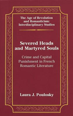 Severed Heads and Martyred Souls: Crime and Capital Punishment in French Romantic Literature - Maresca, Frank, and Poulosky, Laura J, and May, Gita (Editor)