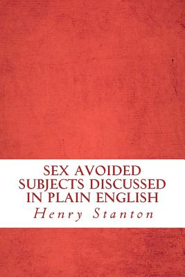 Sex Avoided Subjects Discussed in Plain English - Stanton, Henry, and Abreu, Yordi (Editor)
