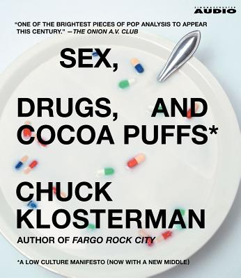 Sex, Drugs, and Cocoa Puffs: A Low Culture Manifesto - Klosterman, Chuck (Read by)