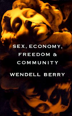 Sex, Economy, Freedom & Community: Eight Essays - Berry, Wendell
