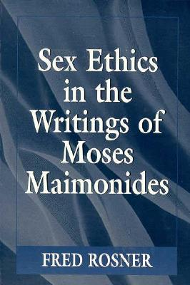 Sex Ethics in the Writings of Moses Maimonides - Rosner, Fred, MD, Macp