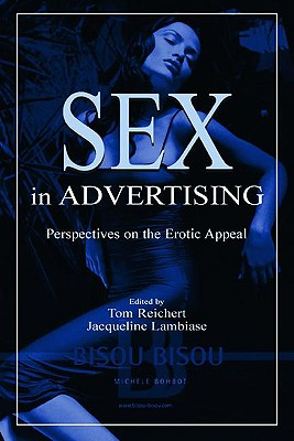 Sex in Advertising PR - Reichert, Tom (Editor), and Lambiase, Jacqueline (Editor)