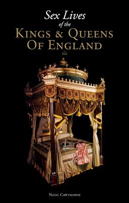 Sex Lives of the Kings & Queens - Cawthorne, Nigel
