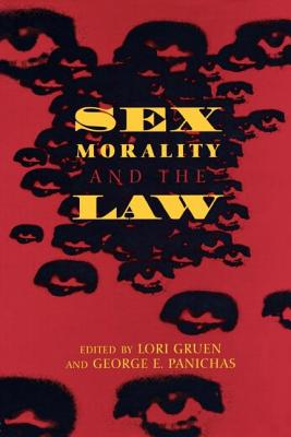 Sex, Morality, and the Law - Gruen, Lori (Editor), and Panichas, George E (Editor)