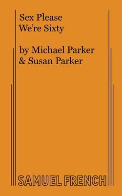 Sex Please We're Sixty - Parker, Michael, and Parker, Susan, Ms.