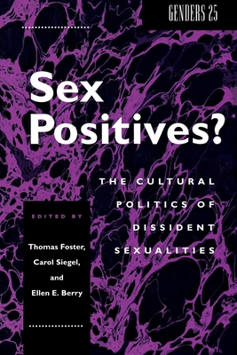 Sex Positives?: Cultural Politics of Dissident Sexualities - Foster, Thomas (Editor), and Siegel, Carol (Editor), and Berry, Ellen E (Editor)