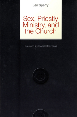 Sex, Priestly Ministry, and the Church - Sperry, Len, M.D., PH.D., and Cozzens, Donald B, Ph.D. (Foreword by)