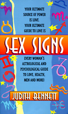 Sex Signs: Every Woman's Astrological and Psychological Guide to Love, Health, Men and More! - Bennett, Judith, Dr.
