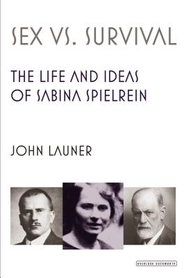 Sex Versus Survival: The Life and Ideas of Sabina Spielrein - Launer, John