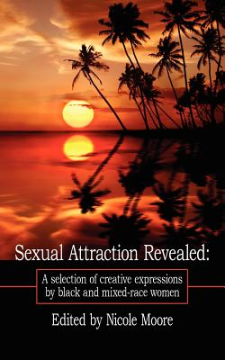 Sexual Attraction Revealed: : A Selection of Creative Expressions by Black and Mixed-Race Women - Moore, Nicole