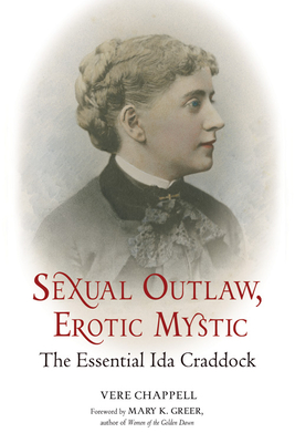 Sexual Outlaw, Erotic Mystic: The Essential Ida Craddock - Chappell, Vere, and Greer, Mary K (Foreword by)