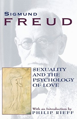 Sexuality and the Psychology of Love - Freud, Sigmund