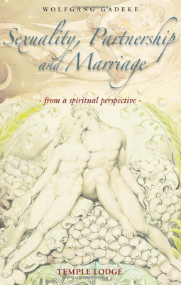 Sexuality, Partnership and Marriage: From a Spiritual Perspective - Gädeke, Wolfgang, and Herrmann-Davy, Heidi (Translated by), and Forward, William (Translated by)