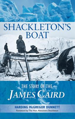 Shackleton's Boat: The Story of the James Caird 2015 - Dunnett, Harding McGregor, and Shackleton, Alexandra (Foreword by)