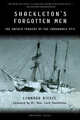 Shackleton's Forgotten Men: The Untold Tragedy of the Endurance Epic - Bickel, Lennard, and Shackleton, Rt Hon Lord, P.C., O.B.E. (Foreword by), and Lord Shackleton (Foreword by)