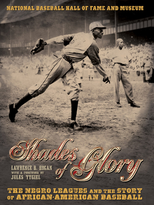 Shades of Glory: The Negro Leagues & the Story of African-American Baseball - Tygiel, Jules, and Hogan, Lawrence B