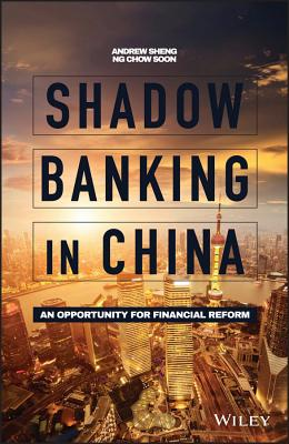 Shadow Banking in China - an Opportunity for Financial Reform - Sheng, Andrew, and Soon, Ng Chow